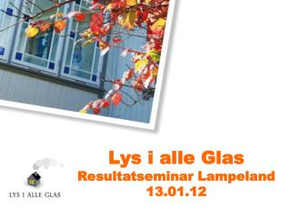 Lys i alle Glas Resultatseminar Lampeland 13.01.12