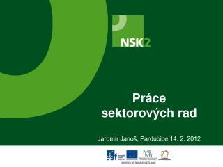 Práce  sektorových rad Jaromír Janoš, Pardubice 14. 2. 2012
