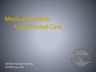 Medical Home &  Coordinated Care