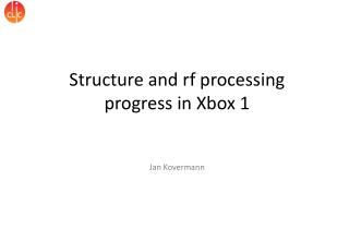 Structure and  rf  processing progress in Xbox 1 Jan  Kovermann