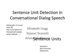 Sentence Unit Detection in Conversational Dialog Speech