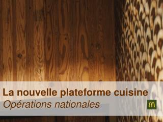 La nouvelle plateforme cuisine Opérations nationales