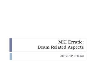 MKI Erratic:  Beam Related Aspects