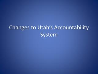 Changes to Utah's Accountability System