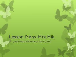 Lesson Plans- Mrs.Mik