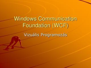 Windows  Communication Foundation ( WCF )