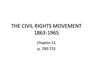 THE CIVIL RIGHTS MOVEMENT 1863-1965