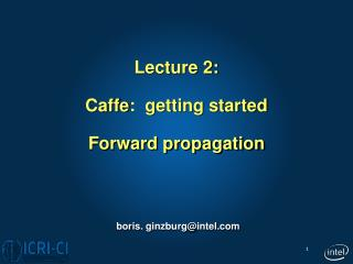 Lecture 2: Caffe :  getting started Forward propagation
