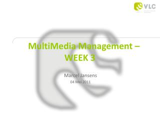 MultiMedia  Management – WEEK 3
