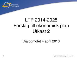 LTP 2014-2025 Förslag till ekonomisk plan Utkast 2 Dialogmötet 4 april 2013