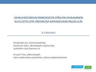 Hautamäki Jari, toiminnanjohtaja  Hyvärinen Salla, väkivaltatyön asiantuntija