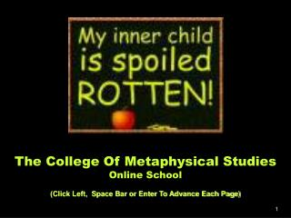 The College Of Metaphysical Studies Online School   Click Left,  Space Bar or Enter To Advance Each Page