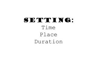 Setting: Time Place  Duration