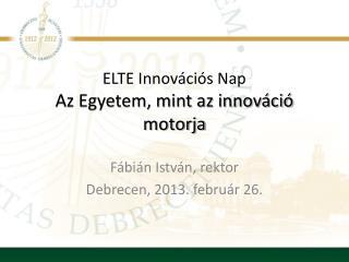ELTE Innovációs Nap Az Egyetem, mint az innováció motorja