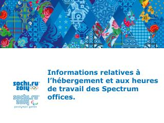 Informations relatives � l�h�bergement et aux heures de  travail des  Spectrum  offices .