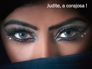 Judite, a corajosa !