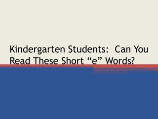 Kindergarten Students:  Can You Read These Short �e� Words?