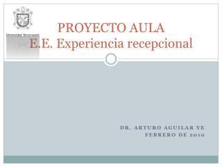 PROYECTO AULA E.E. Experiencia recepcional