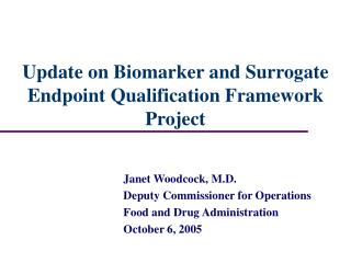 Update on Biomarker and Surrogate Endpoint Qualification Framework Project