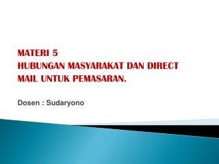 MATERI 5 HUBUNGAN MASYARAKAT DAN DIRECT  MAIL UNTUK PEMASARAN. Dosen  :  Sudaryono