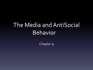 The Media and  AntiSocial  Behavior
