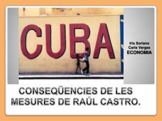 CONSEQÜENCIES DE LES MESURES DE RAÚL CASTRO.