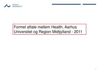 Formel aftale mellem Health, Aarhus Universitet  og  Region Midtjylland  - 2011