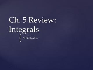 Ch. 5 Review: Integrals
