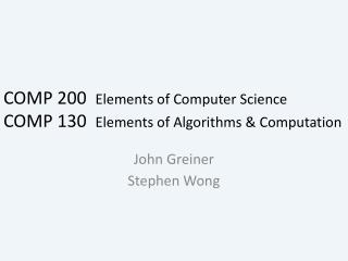 COMP 200   Elements of Computer Science COMP 130   Elements of Algorithms & Computation