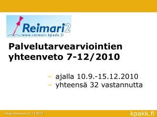 Palvelutarvearviointien yhteenveto 7-12/2010 ajalla  10.9.-15.12.2010 yhteensä 32 vastannutta