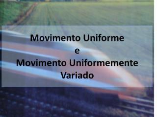 Movimento Uniforme e  Movimento Uniformemente Variado