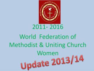 2011- 2016 World  Federation of  Methodist & Uniting Church  Women