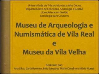 Museu de Arqueologia e Numismática de Vila Real e Museu da Vila Velha