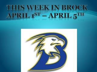 This Week in Brock  April 1 st  – April 5 th
