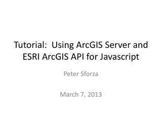 Tutorial:  Using ArcGIS Server and ESRI ArcGIS API for  Javascript