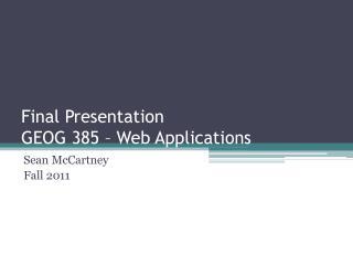 Final Presentation GEOG 385 – Web Applications
