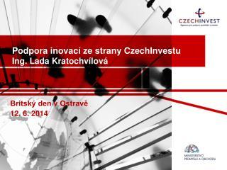 Podpora inovací ze strany  CzechInvestu Ing. Lada Kratochvílová