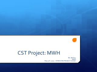 CST Project: MWH