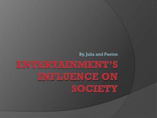 Entertainment's Influence  O n Society