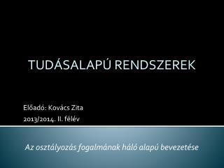 Előadó: Kovács Zita 2013/2014. II. félév