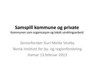 Samspill kommune og private Kommunen som organisasjon og lokalt utviklingsarbeid