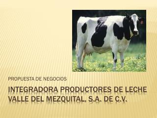 INTEGRADORA productores DE LECHE valle del mezquital, S.A. DE C.V.