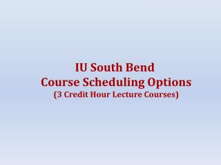 IU South Bend  Course Scheduling Options (3 Credit Hour Lecture Courses)