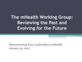 The  mHealth  Working Group: Reviewing the Past and  Evolving for the Future