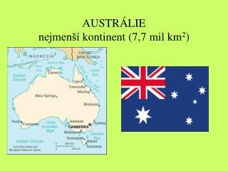 AUSTRÁLIE nejmenší  kontinent (7,7  mil km 2 )