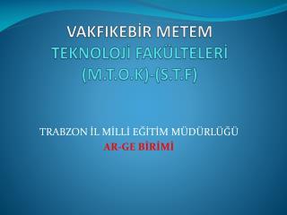 VAKFIKEBİR METEM  TEKNOLOJİ FAKÜLTELERİ (M.T.O.K)-(S.T.F)