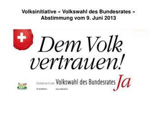 Volksinitiative « Volkswahl des Bundesrates » Abstimmung vom 9. Juni 2013