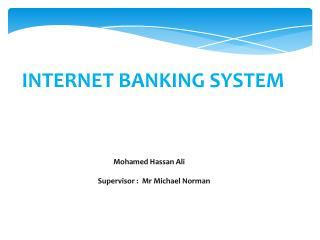 INTERNET BANKING SYSTEM                 Mohamed Hassan Ali