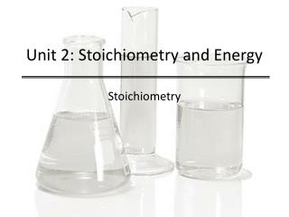 Unit 2: Stoichiometry and Energy