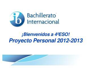 ¡Bienvenidos a 4ºESO! Proyecto Personal 2012-2013